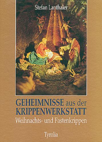 Geheimnisse aus der Krippenwerkstatt: Weihnachts- und Fastenkrippen